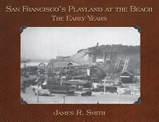 San Francisco's Playland at the Beach : The Early Years by James R. Smith...