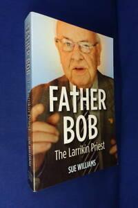 FATHER BOB THE LARRIKIN PRIEST Sue Williams BOB MAGUIRE MELBOURNE CATHOLIC Book
