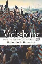 Vicksburg : The Campaign That Opened the Mississippi by Michael B. Ballard...
