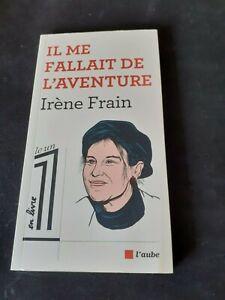 Irène Frain - Il me fallait de l'aventure - L'aube
