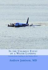 In the Unlikely Event of a Water Landing : Lessons from Landing in the Hudson...