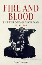 Fire and Blood : The European Civil War, 1914-1945 by Enzo Traverso (2017,...