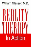Reality Therapy in Action by William Glasser