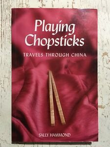 PLAYING CHOPSTICKS Sally Hammond Travels Through China VGC PB 2006