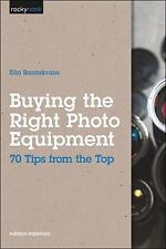 NEW - Buying the Right Photo Equipment: 70 Tips from the Top