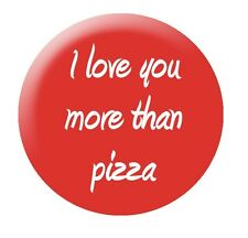 I Love You More Than Pizza 25mm button badge funny slogan