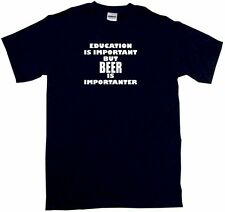 Education Is Important But Beer is Importanter Mens Tee Shirt Pick Size & Color