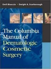The Columbia Manual Dermatologic Cosmetic Surgery Bisaccia Dermatology Plastic