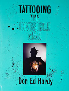 Don Ed Hardy - Tattooing the Invisible Man -  Hardcover Monograph