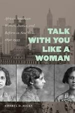Talk with You Like a Woman: African American Women, Justice, and Reform in New..