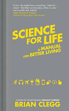 Science for Life: A manual for better living by Brian Clegg BRAND NEW (HB)