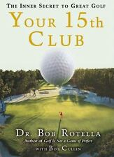 Your 15th Club: The Inner Secret to Great Golf, Dr. Bob Rotella,9781416567967, B