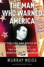 The Man Who Warned America: The Life and Death of John O'Neill, the FBI's Embatt