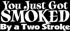 """You Just Got Smoked By a two Stroke"" MX Dirt Bike Motocross,Decal,2 stroke"