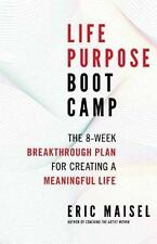 Life Purpose Boot Camp: The 8-Week Breakthrough Plan for Creating a Meaningful L