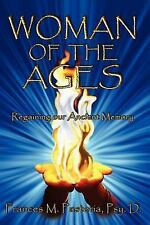 Woman of the Ages : Regaining Our Ancient Memory by Psy. D. Frances M....