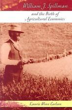 William J. Spillman and the Birth of Agricultural Economics (MISSOURI BIOGRAPHY