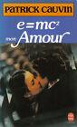 """Patrick Cauvin : """"e=mc2 mon Amour"""" - livre de poche - NEUF"""