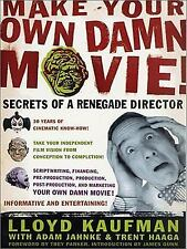 Make Your Own Damn Movie : Secrets of a Renegade Director by Lloyd Kaufman (200…