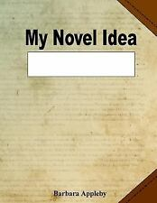 My Novel Idea by Barbara Appleby (2015, Paperback)