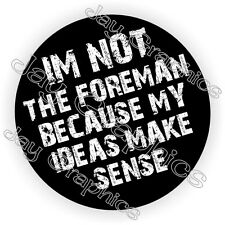 Im Not The Foreman Hard Hat Sticker / Motorcycle Helmet Decal Funny Stickers