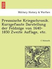 Preussische Kriegschronik. Kurzgefasste Darstellung Der Feldzu GE Von 1640-1850