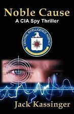 NEW Noble Cause: A CIA Spy Thriller by Jack Kassinger