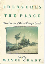 Treasures of the Place: Three Centuries of Nature Writing in Canada by Wayne...