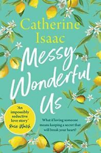 Isaac, Catherine, Messy, Wonderful Us: the most uplifting feelgood escapist nove