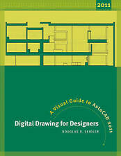 Digital Drawing for Designers: A Visual Guide to AutoCad 2011 by Douglas R....