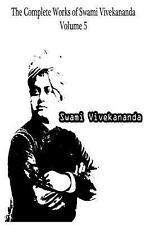 The Complete Works of Swami Vivekananda Volume 5 by Swami Vivekananda (2012,...