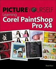 NEW - Picture Yourself Learning Corel PaintShop Pro X4 by Koers, Diane