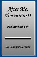 After Me, You're First! : Dealing with Self by Leonard Gardner (2015, Paperback)