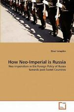 How Neo-Imperial Is Russia: Neo-Imperialism In The Foreign Policy Of Russia T...