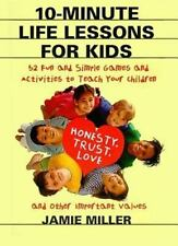 10-Minute Life Lessons for Kids: 52 Fun and Simple Games and Activities to Teac