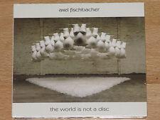 AXEL FISCHBACHER - THE WORLD IS NOT A DISC - NEU + OVP