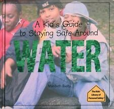 A Kid's Guide to Staying Safe Around Water (The Kid's Library of Personal Safety