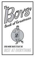 NEW The Boys' Book of Greatness: Even More Ways to Be the Best at Everything