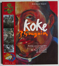 KOKE PAUL GAUGUIN PETITE ENCYCLOPEDIE INVOLONTAIRE DE P. GAUGUIN EN OCEANIE 2002