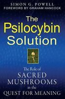 The Psilocybin Solution: The Role of Sacred Mushrooms in the Quest for Meaning (