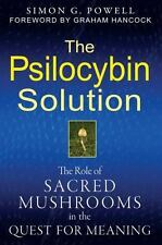 The Psilocybin Solution : The Role of Sacred Mushrooms in the Quest for Meaning