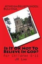 Is It OK Not to Believe in God? : For Children 5-11 by J. R. Lamb (2014,...