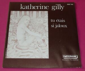 *  SP 45t  Katherine GILLY tu étais si jaloux / claude engel - b lubat - r gilly