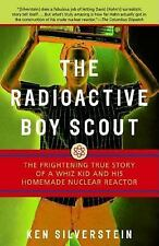 The Radioactive Boy Scout : The Frightening True Story of a Whiz Kid and His Hom