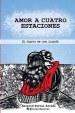 Amor a Cuatro Estaciones : El Diario de una Ilusion Nacarid Portal Arraez (2016)