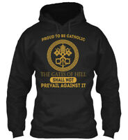 Proud To Be Catholic - The Gates Of Hell Shall Not Gildan Hoodie Sweatshirt