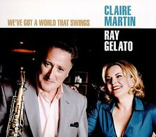 CLAIRE MARTIN & RAY GELATO We've Got a World That Swings CD NEW .cp