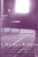 A Darker Ribbon: A Twentieth-Century Story of Breast Cancer, Woman, and Their