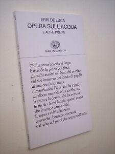 DE LUCA Erri: OPERA SULL'ACQUA E ALTRE POESIE Collezione Poesia Einaudi 2009
