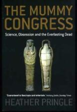 The Mummy Congress: Science, Obsession and the Everlasting Dead, Pringle, Heathe